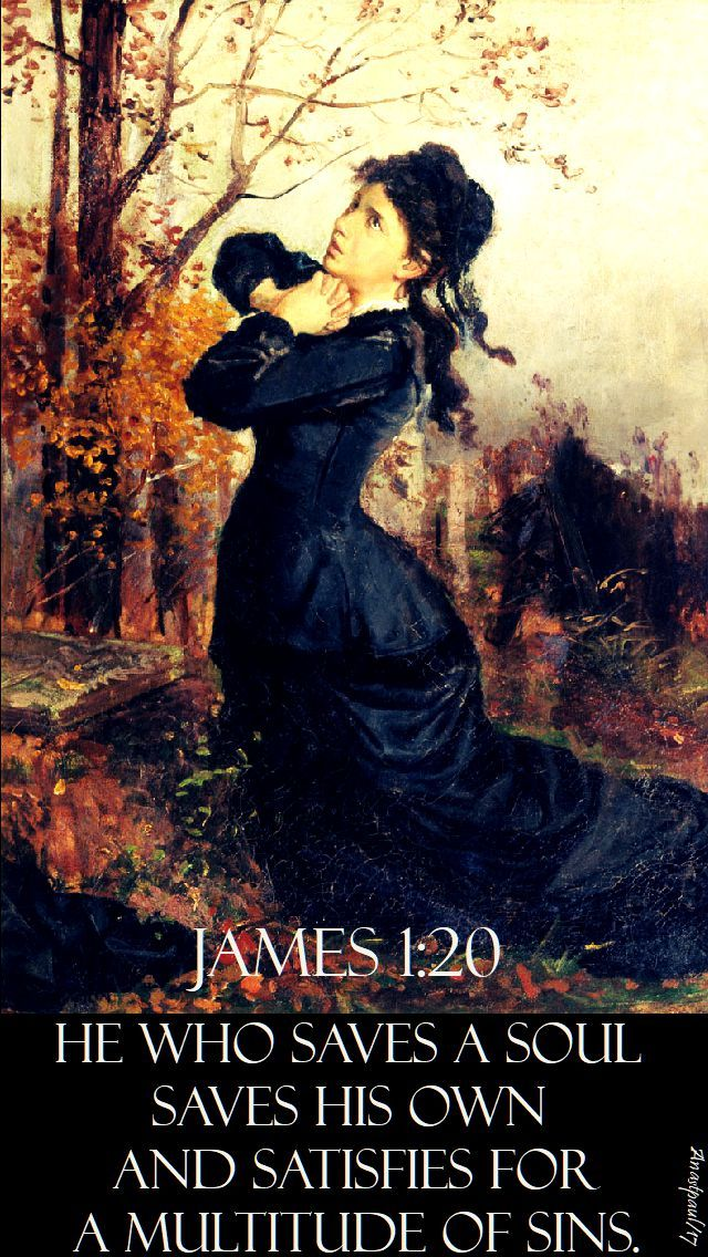 "James 1:20 ~ ""St. James the Apostle gives a method of avoiding or lessening our stay in Purgatory."" ~ AnaStpaul - 2 Nov 2017 - Solemnity of the Holy Souls in Purgatory"