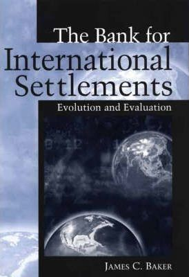 In-a-world-of-increasing-cross-border-financial-transactions-The-Bank-for-International-Settlements-stands-out-as-the-oldest-existing-international-financial-institution-and-among-the-most-controversial-This-work-examines-the-history-evolution-and-operations-of-this-institution