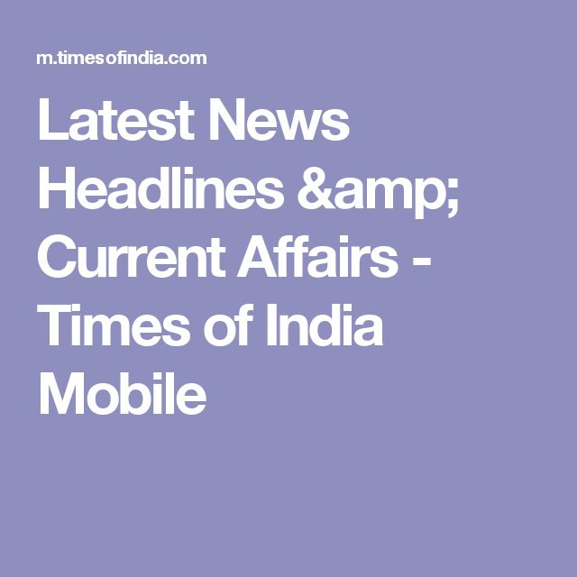 Latest News Headlines & Current Affairs - Times of India Mobile
