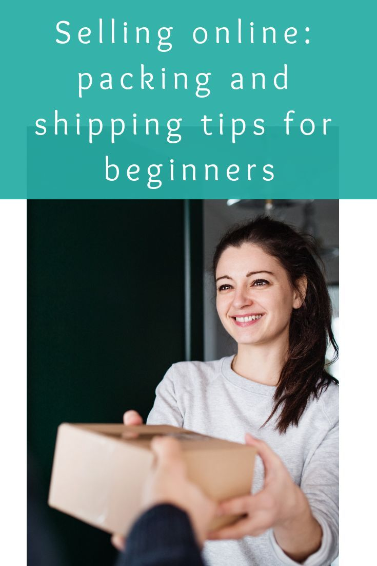 Selling Online Packing And Shipping Tips For Beginners Selling Online Ebay Selling Tips Successful Online Businesses