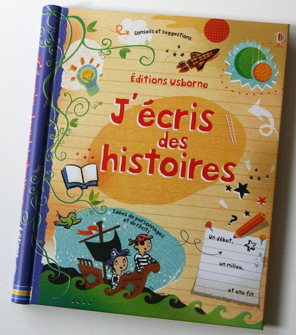 J'écris des histoires Avec ce livre,J'écris des histoires des éditions Usborne, les enfants sont invités à imaginer et écrire des histoires. De page en page, les romanciers en herbe troueront des idées pour s'inspirer et rédiger toutes sortes de récits. Ce livre est rempli d'astuces et d'activités. Ainsi, la première partie présente des conseils, des techniques, des méthodes pour trouver des idées, écrire de différents points de vue, créer des personnages, poser le cadre et l'intrigue...