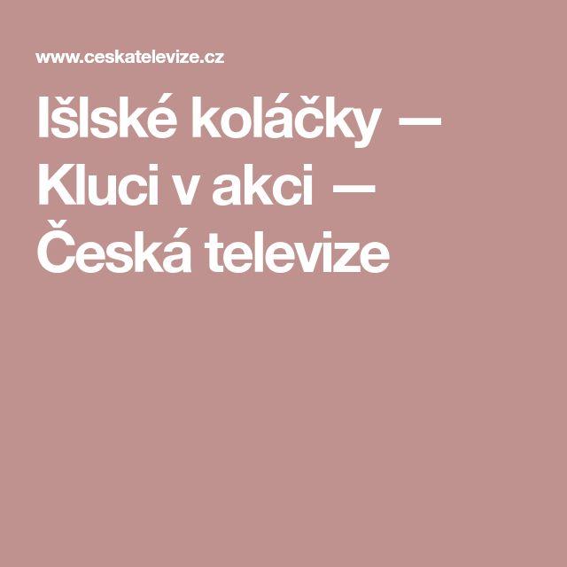 Išlské koláčky — Kluci v akci — Česká televize