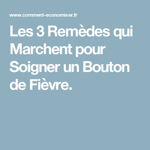 1000 ideas about bouton de fievre on pinterest for Angine traitement maison