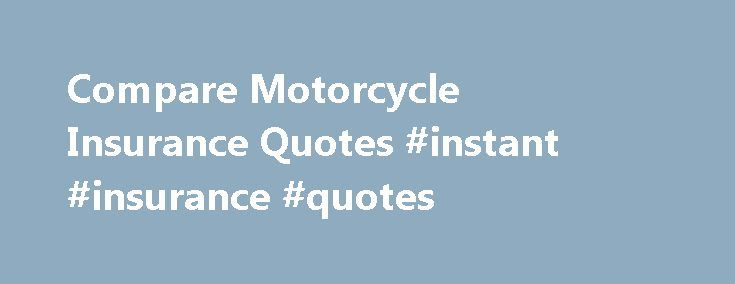 Compare Motorcycle Insurance Quotes #instant #insurance #quotes http://insurance.remmont.com/compare-motorcycle-insurance-quotes-instant-insurance-quotes/  #compare insurance quotes # How To Compare Motorcycle Insurance Quotes When it comes to purchases, shopping around is the best way to save money. Motorcycle insurance is no exception. When you're setting out to buy motorcycle insurance, comparison-shopping is absolutely essential. You'll need to compare several quotes to get the best…