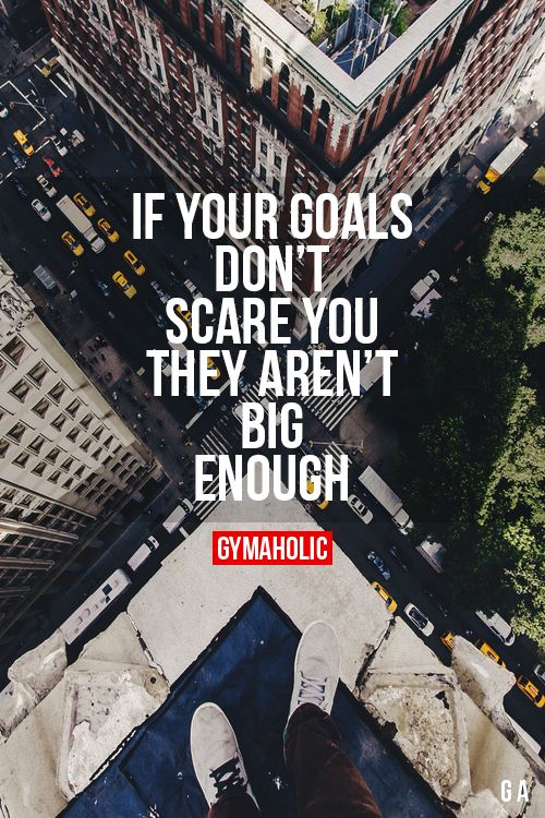 """gymaaholic: """" If Your Goals Don't Scare You, They Aren't Big Enough Dream big, don't be afraid to take risks. http://www.gymaholic.co """""""