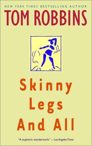 Skinny Legs and All, Tom Robbins -- keri smith bibliography