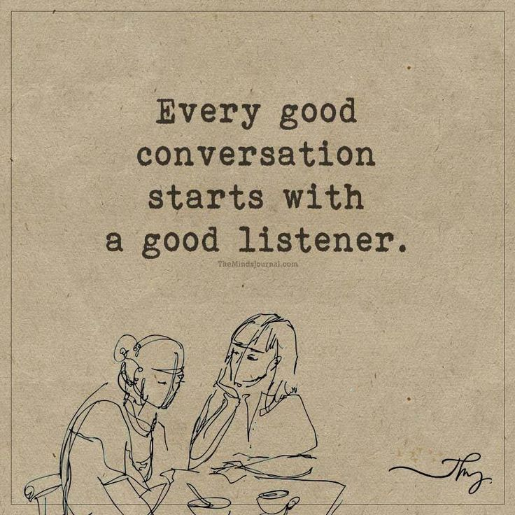 Every good conversation starts with a good listener - http://themindsjournal.com/every-good-conversation-starts-with-a-good-listener/