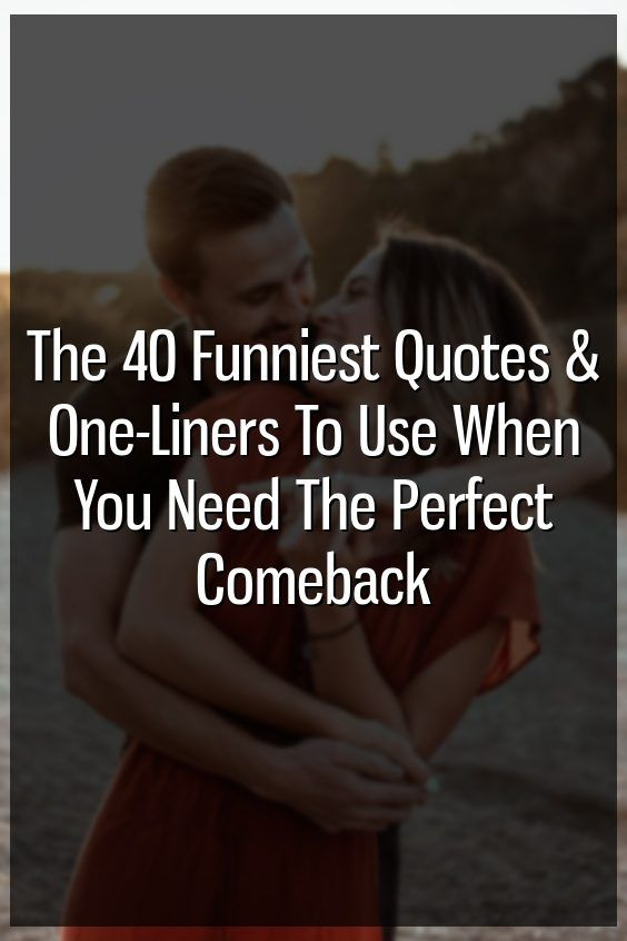 The 40 Funniest Quotes & One-Liners To Use When You Need The Perfect