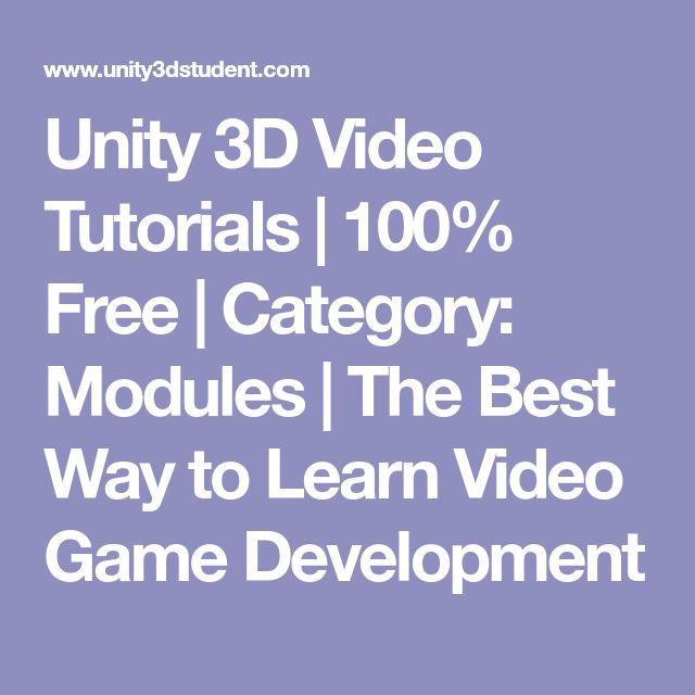 Unity 3D Video Tutorials | 100% Free | Category: Modules | The Best Way to Learn Video Game Development