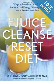 The Juice Cleanse Reset Diet: 7 Days to Transform Your Body for Increased Energy, Glowing Skin, and a Slimmer Waistline: Lori Kenyon Farley