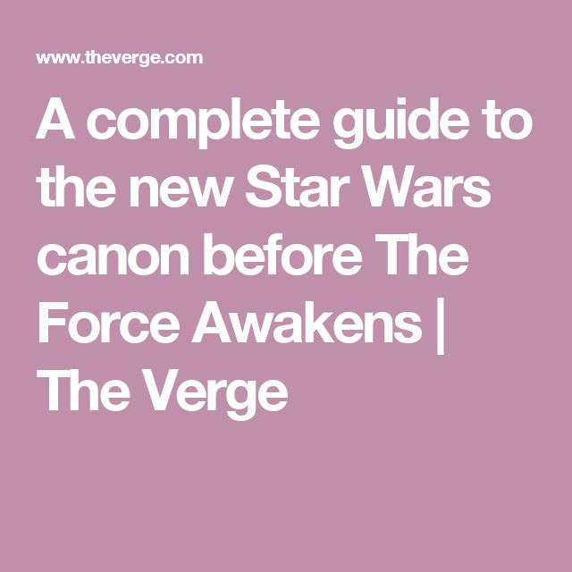 A complete guide to the new Star Wars canon before The Force Awakens   The Verge