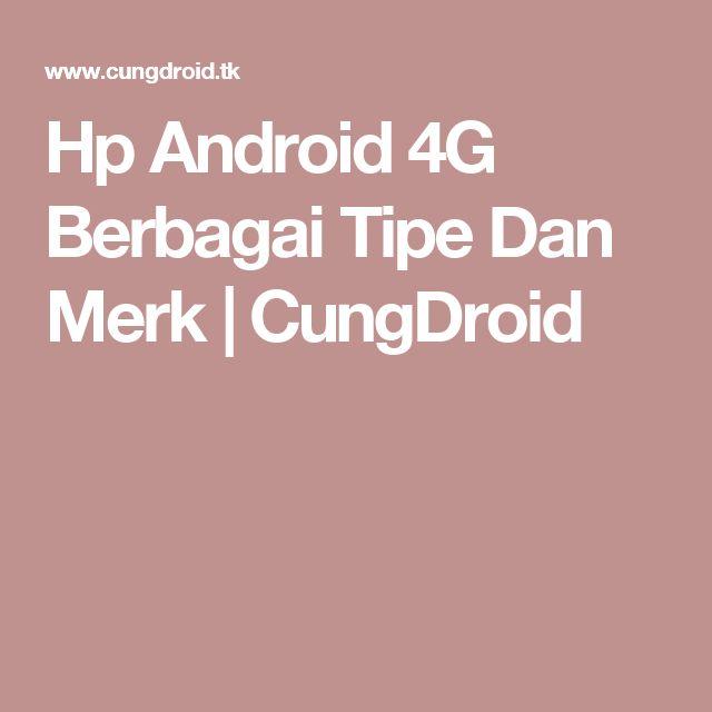 Hp Android 4G Berbagai Tipe Dan Merk | CungDroid