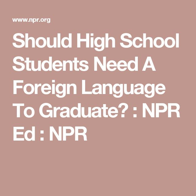 Should High School Students Need A Foreign Language To Graduate? : NPR Ed : NPR