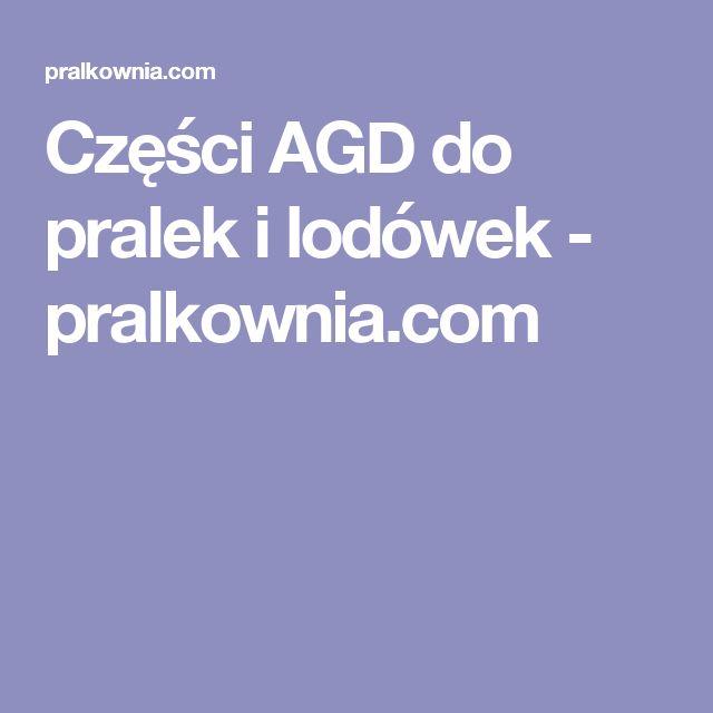 Części AGD do pralek i lodówek - pralkownia.com