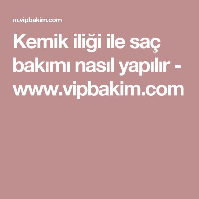 Kemik iliği ile saç bakımı nasıl yapılır - www.vipbakim.com