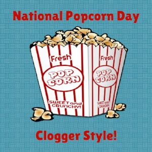 "There seems to be a ""National Day"" for everything! Normally, I don't care  (unless it relates to cats or to me having an excuse for a good dinner...).  However, when the National _____ Day unintentionally refers to a clogging  step, I'm on board!  TODAY, January 19, is National Popcorn Day! If you know the popcorn step,  feel free to randomly display 8 counts of fun throughout the day! If you  don't know the popcorn step, what better day to learn?!"