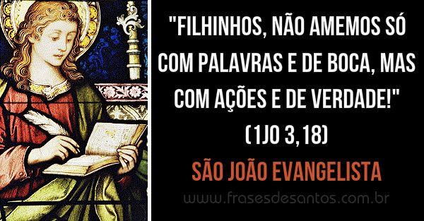 """""""Filhinhos, não amemos só com palavras e de boca, mas com ações e de verdade!"""" São João Evangelista #sãojoão #sãojoãoevangelista"""