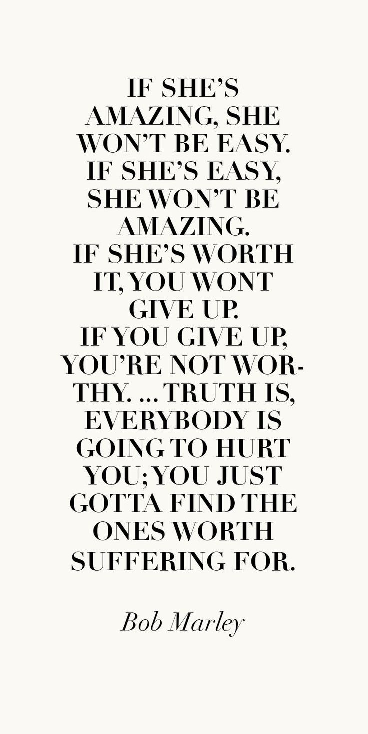 If she's amazing, she won't be easy. Quote - Bob Marley