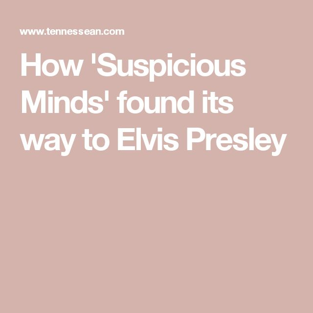 How 'Suspicious Minds' found its way to Elvis Presley