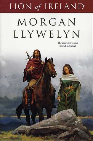 Lion of Ireland ~ If you are Irish and have an interest in Irish history this is a really good book even if it is mostly fiction.