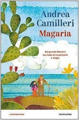 Da adesso anche i kids hanno un libro di Camilleri da poter sfoggiare per fare concorrenza a mamma e papà!  | Magarìa - Andrea Camilleri - illustrazioni di Giulia Orecchia - Mondadori.