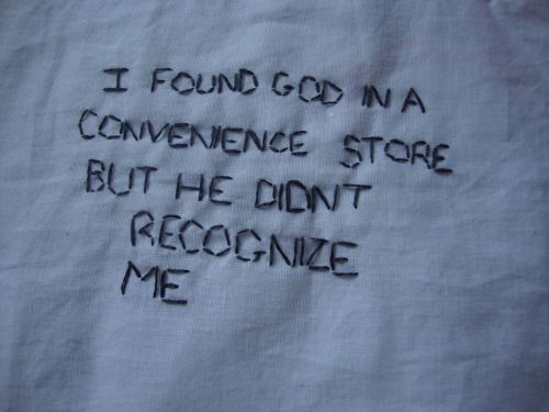 i found god in a convenience store but he didn't recognize me.: