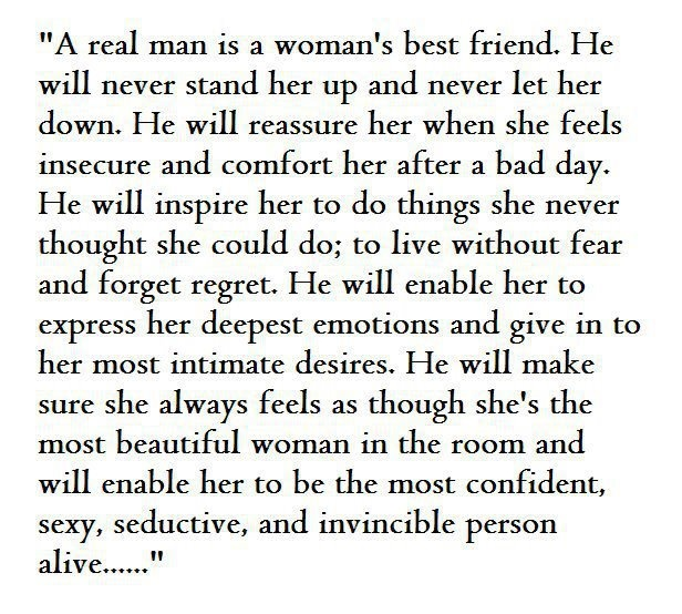 """""""A real man is a woman's best friend...."""" I believe this. However, there is an equivalent view from a man's perspective that must be stated and appreciated. :)"""