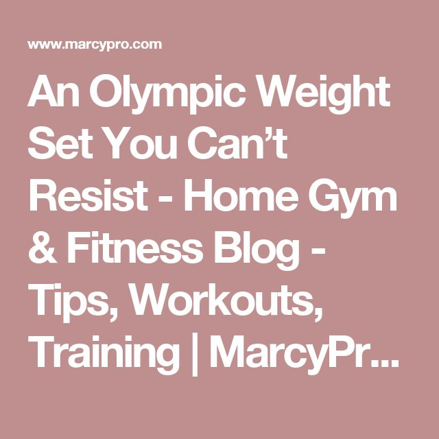 An Olympic Weight Set You Can't Resist - Home Gym & Fitness Blog - Tips, Workouts, Training   MarcyPro.com