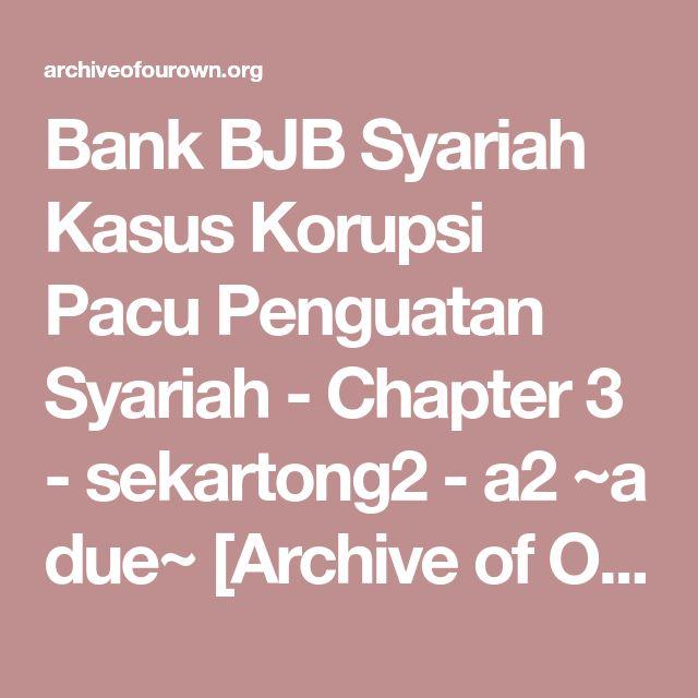 Bank BJB Syariah Kasus Korupsi Pacu Penguatan Syariah - Chapter 3 - sekartong2 - a2 ~a due~ [Archive of Our Own]