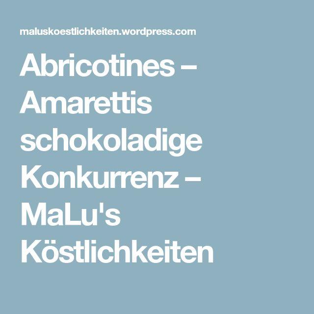 Abricotines – Amarettis schokoladige Konkurrenz – MaLu's Köstlichkeiten