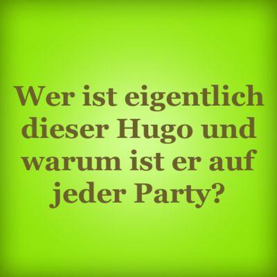 Wer ist eigentlich dieser Hugo und warum ist er auf jeder Party?