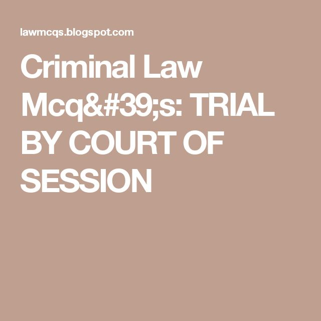 Criminal Law Mcq's: TRIAL BY COURT OF SESSION