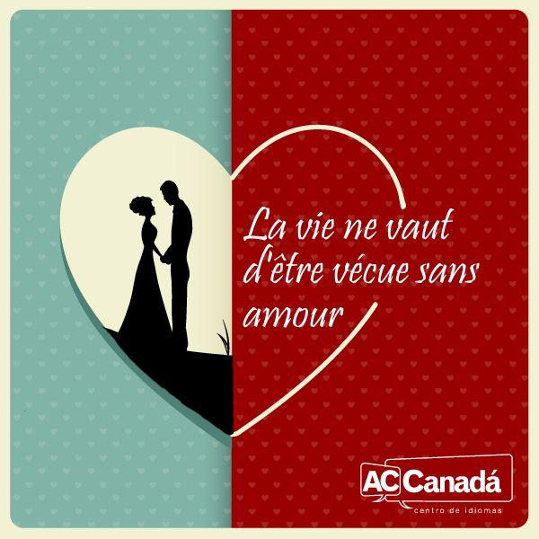 Aprendiendo expresiones. La vie ne vaut d'être vécue sans amour http://accanada.com/