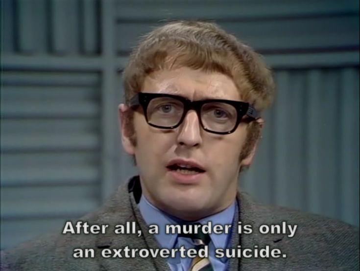 After all, a murder is only an extroverted suicide | #MontyPython #funny…