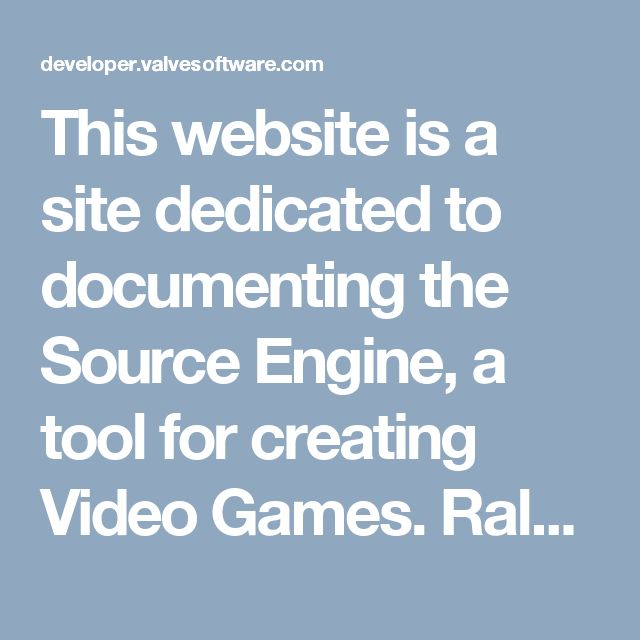 This website is a site dedicated to documenting the Source Engine, a tool for creating Video Games.  Ralph's biggest goal in life is to become a video game designer, so I'd imagine if he worked on small indie projects, he'd have visited a site like this at one point or another.