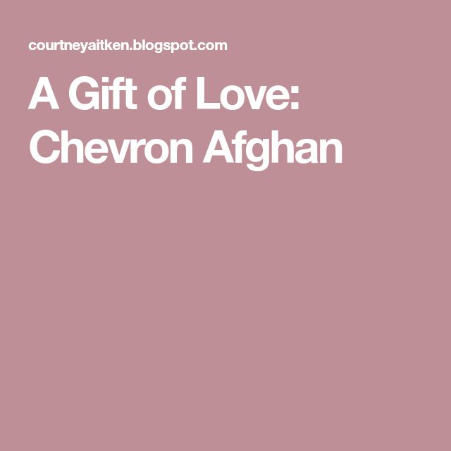 A Gift of Love: Chevron Afghan