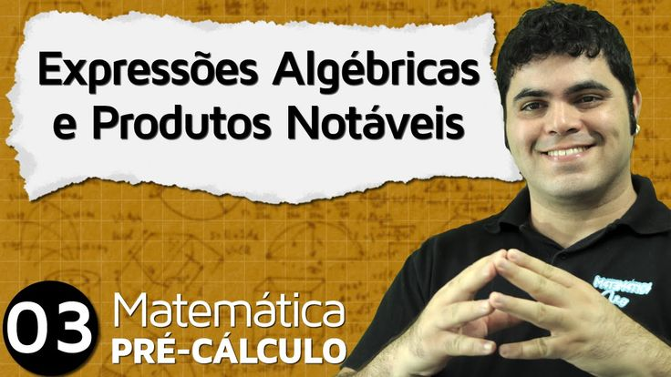 Pré-Cálculo 3 - ÁLGEBRA: EXPRESSÕES ALGÉBRICAS E PRODUTOS NOTÁVEIS