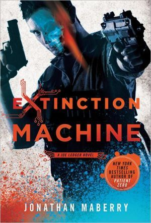 """Extinction Machine (Joe Ledger Series #5) by Jonathan Maberry: weirdest and most """"conspiracy theory"""" of them all, at least to me. And you know what? I still love 'em! (5.4.15)"""