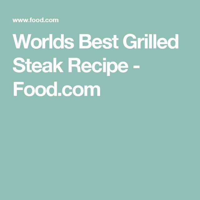 Worlds Best Grilled Steak Recipe - Food.com