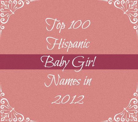 Top 100 #Hispanic Baby Girl Names in 2012 #babynames #Latino