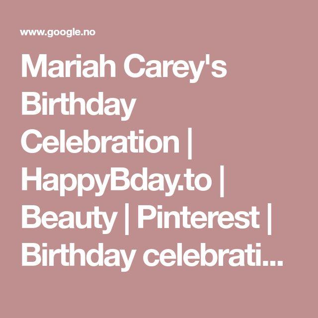Mariah Carey's Birthday Celebration | HappyBday.to | Beauty | Pinterest | Birthday celebrations, Mariah carey and Mariah carey 90s