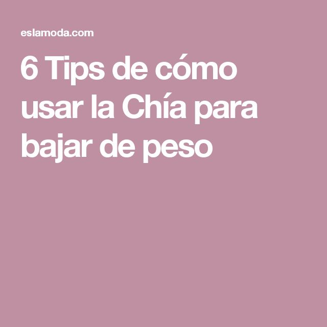 6 Tips de cómo usar la Chía para bajar de peso