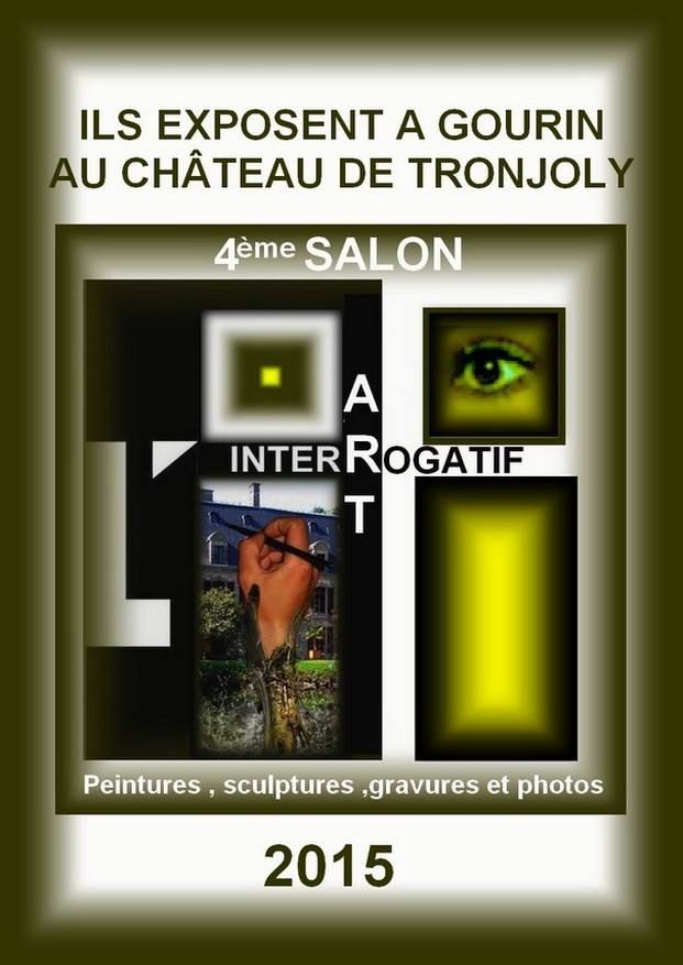 """4e SALON """"L'ART INTERROGATIF"""" - GOURIN - 24 OCTOBRE AU 11 NOVEMBRE 2015 - Peintres, sculpteurs, graveurs et photographes - Château de Tronjoly - Gourin (Morbihan)"""
