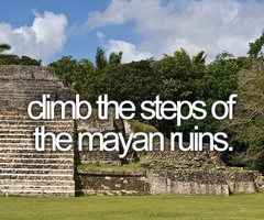Bucket list: Visit  Mayan ruins <3