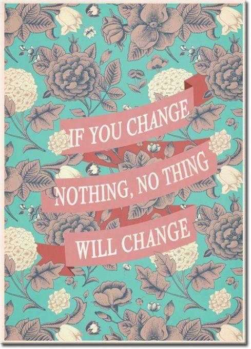 Cuadros con frases motivadoras: cuadro If you change nothing, nothing will change. Disponible como impresión en lienzo. ¡Tienes que ver como queda en tu habitación! ❤