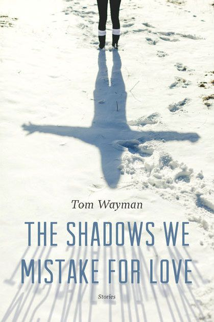 The Shadows We Mistake for Love, by Tom Wayman (Douglas & MacIntyre) http://www.douglas-mcintyre.com/book/the-shadows-we-mistake-for-love