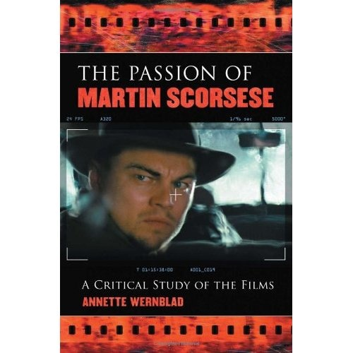 The Passion of Martin Scorsese: A Critical Study of the Films: Annette Wernblad: 9780786449460: Amazon.com: Books