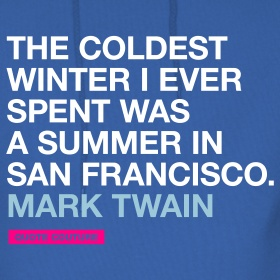 Mark Twain on SF weather.  Totally the truth - Candlestick Park brutal!