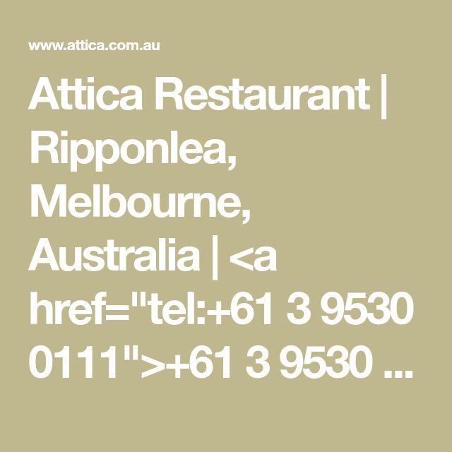 "Attica Restaurant   Ripponlea, Melbourne, Australia   <a href=""tel:+61 3 9530 0111"">+61 3 9530 0111</a>"