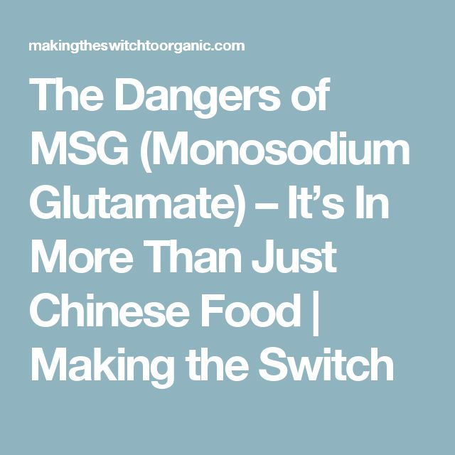 The Dangers of MSG (Monosodium Glutamate) – It's In More Than Just Chinese Food | Making the Switch